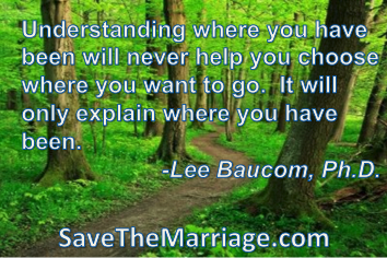 Understanding the past won't help you save your marriage.