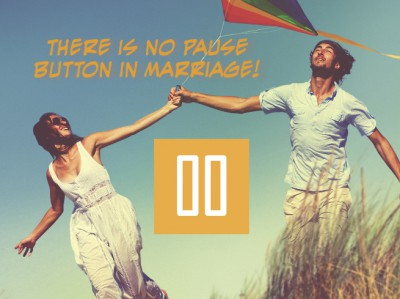 There is no Pause button in a marriage.