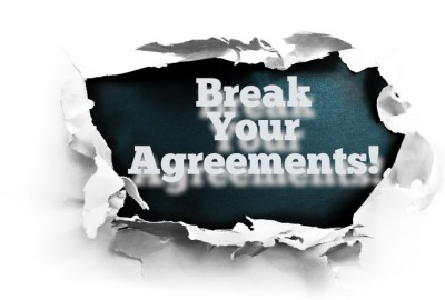 Break your agreements!