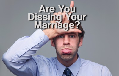 Are you Dissing your marriage?